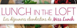 Lunch in the loft : Les déjeuners clandestins de Miss Lunch