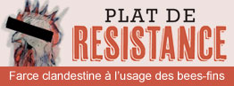 Plat de rsistance : Farce clandestine  lusage des bees-fins 
